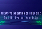 Pervasive Encryption on Linux on z Part II – Protect Your Data Featured Image